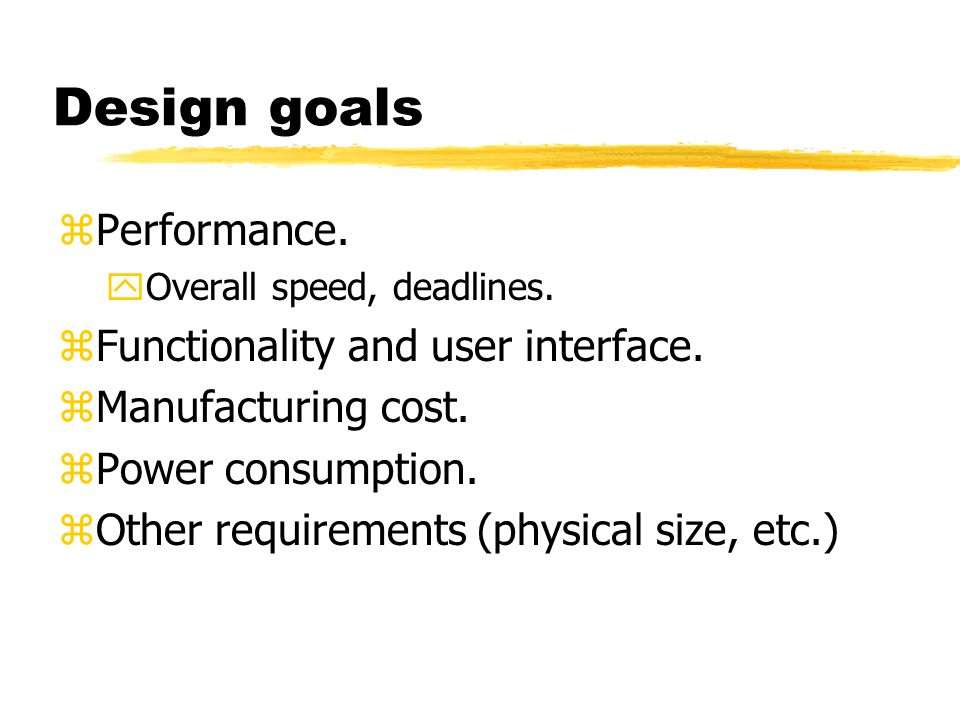 Design methodologies zA procedure for designing a system.