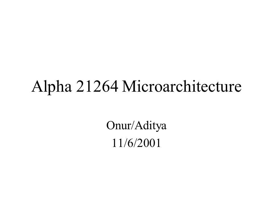 Alpha 21264 Microarchitecture Onur/Aditya 11/6/2001