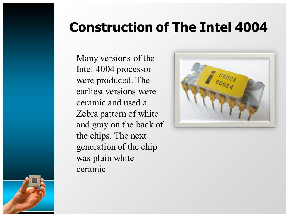 Construction of The Intel 4004 Many versions of the Intel 4004 processor were produced.