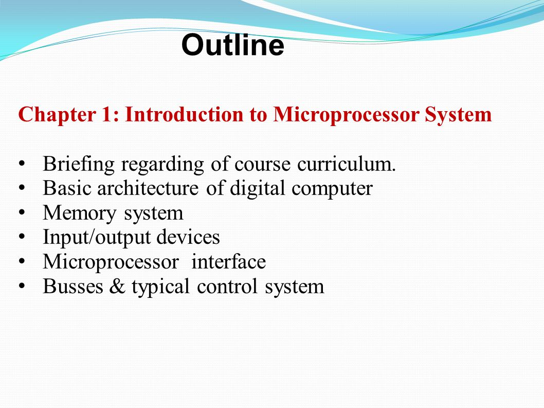Chapter 1: Introduction to Microprocessor System Briefing regarding of course curriculum. Basic architecture of digital computer Memory system Input/o