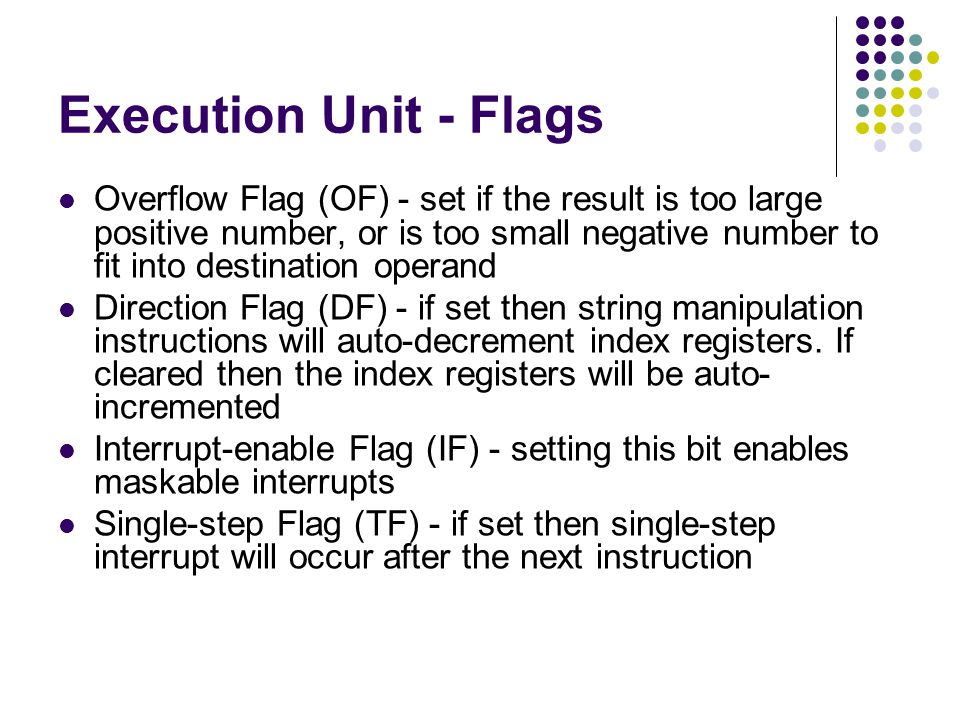 Overflow Flag (OF) - set if the result is too large positive number, or is too small negative number to fit into destination operand Direction Flag (D