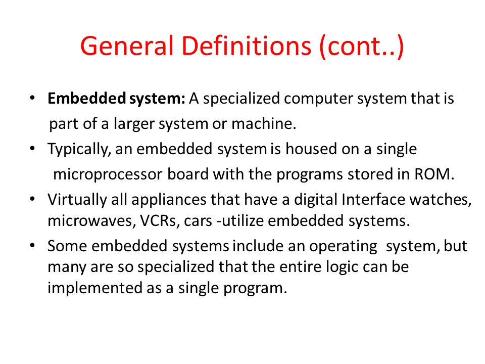 General Definitions (cont..) Embedded system: A specialized computer system that is part of a larger system or machine.