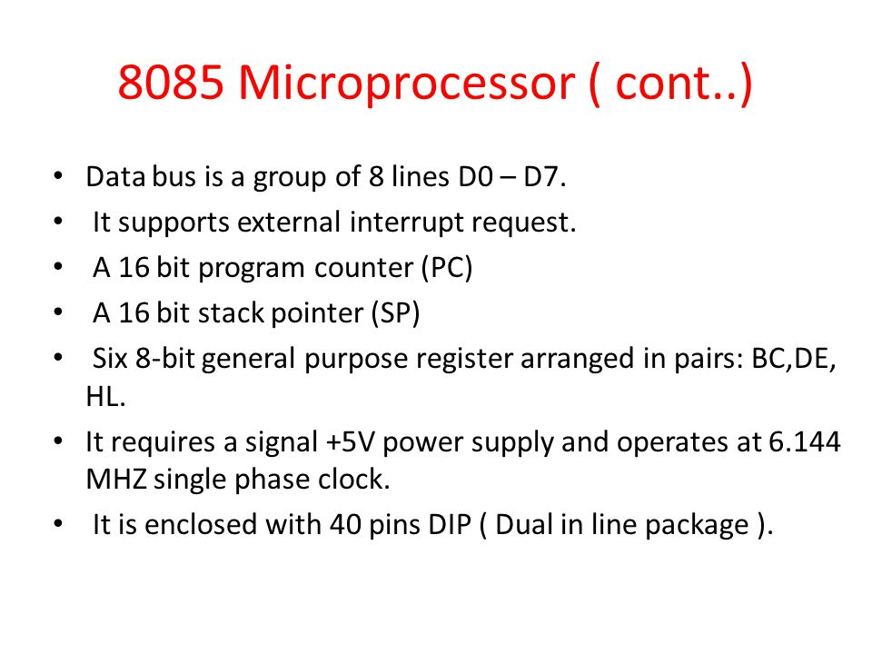 8085 Microprocessor ( cont..) Data bus is a group of 8 lines D0 – D7.