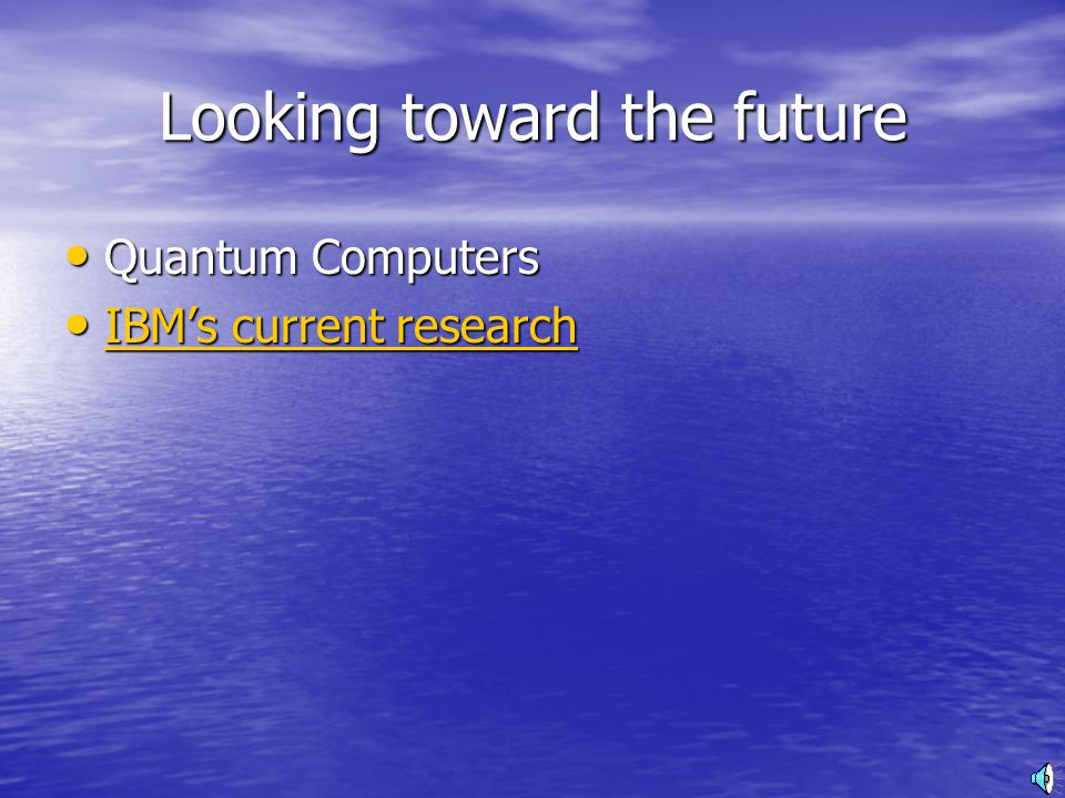 Looking toward the future Quantum Computers Quantum Computers IBM's current research IBM's current research IBM's current research IBM's current research