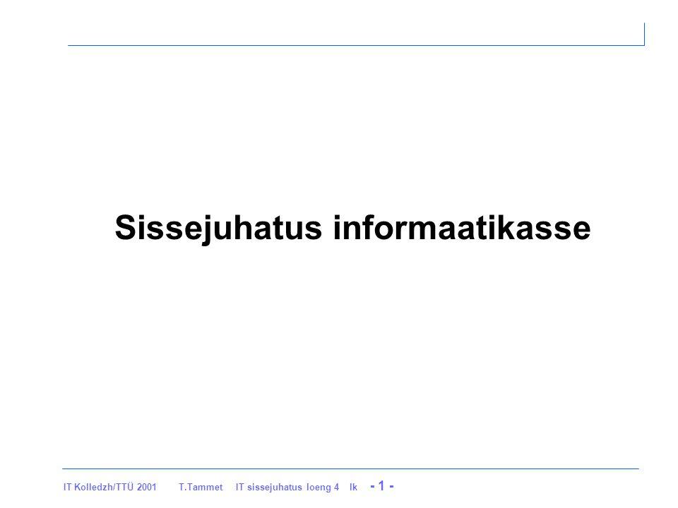 IT Kolledzh/TTÜ 2001 T.Tammet IT sissejuhatus loeng 4 lk - 1 - Sissejuhatus informaatikasse