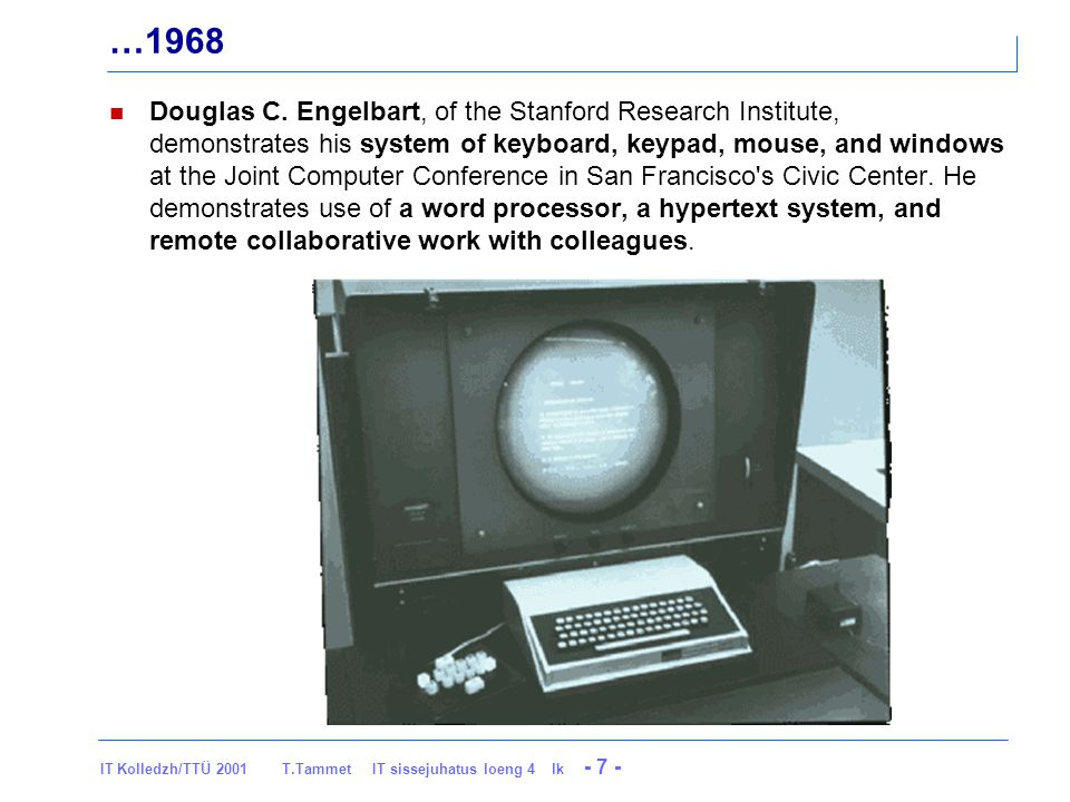 IT Kolledzh/TTÜ 2001 T.Tammet IT sissejuhatus loeng 4 lk - 8 - 1969 AT&T Bell Laboratories programmers Kenneth Thompson and Dennis Ritchie developed the UNIX operating system on a spare DEC minicomputer.