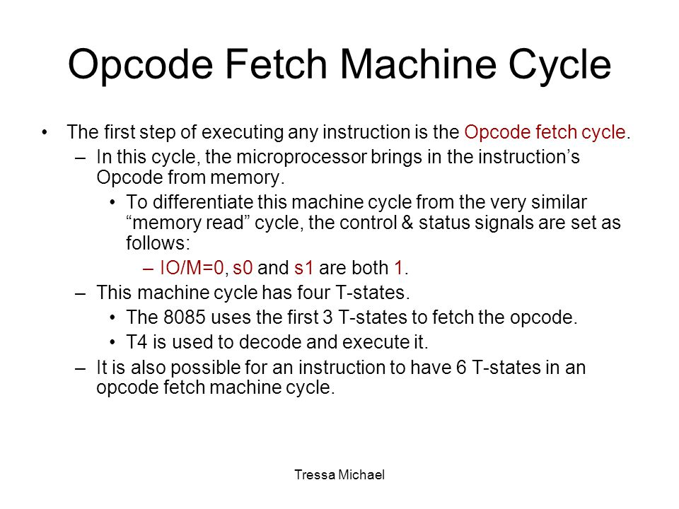 Opcode Fetch Machine Cycle The first step of executing any instruction is the Opcode fetch cycle.