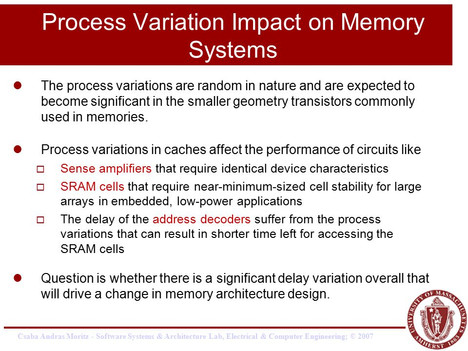 Process Variation Impact on Memory Systems The process variations are random in nature and are expected to become significant in the smaller geometry transistors commonly used in memories.