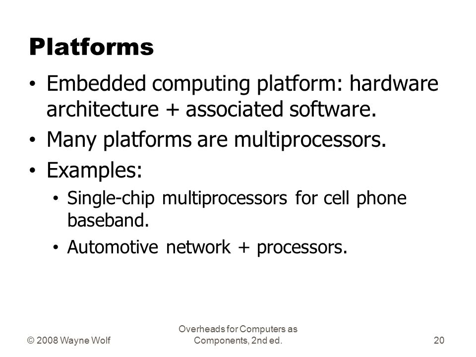 © 2008 Wayne Wolf Overheads for Computers as Components, 2nd ed.