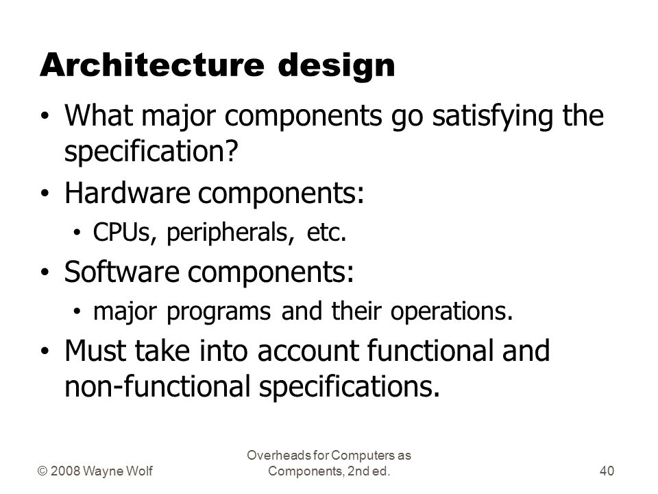 © 2008 Wayne Wolf Overheads for Computers as Components, 2nd ed. GPS specification Should include: What is received from GPS; map data; user interface