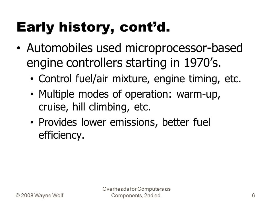 © 2008 Wayne Wolf Overheads for Computers as Components, 2nd ed. Early history Late 1940's: MIT Whirlwind computer was designed for real-time operatio