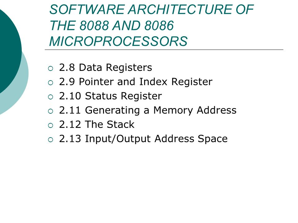 SOFTWARE ARCHITECTURE OF THE 8088 AND 8086 MICROPROCESSORS  2.8 Data Registers  2.9 Pointer and Index Register  2.10 Status Register  2.11 Generat