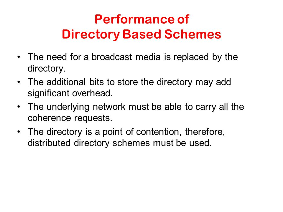 Performance of Directory Based Schemes The need for a broadcast media is replaced by the directory.