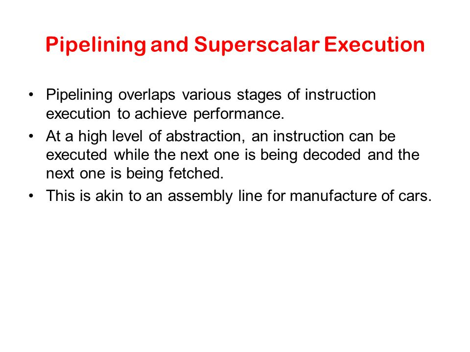 Pipelining and Superscalar Execution Pipelining overlaps various stages of instruction execution to achieve performance.