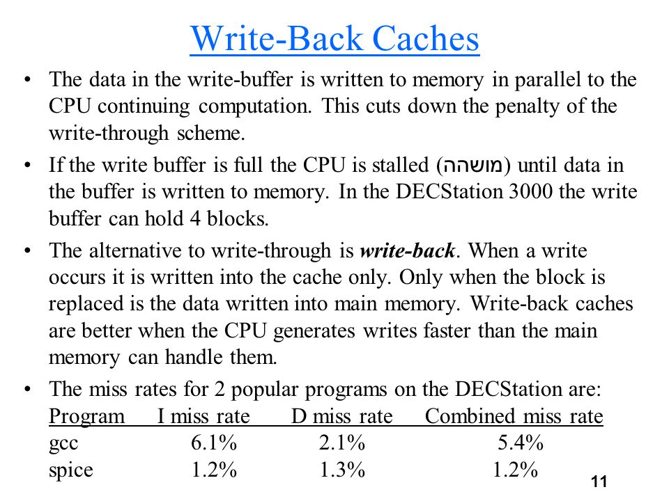 11 Write-Back Caches The data in the write-buffer is written to memory in parallel to the CPU continuing computation.