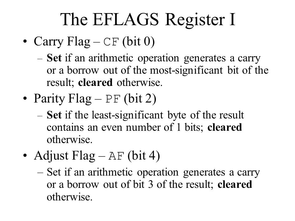 Carry Flag – CF (bit 0) – Set if an arithmetic operation generates a carry or a borrow out of the most-significant bit of the result; cleared otherwise.