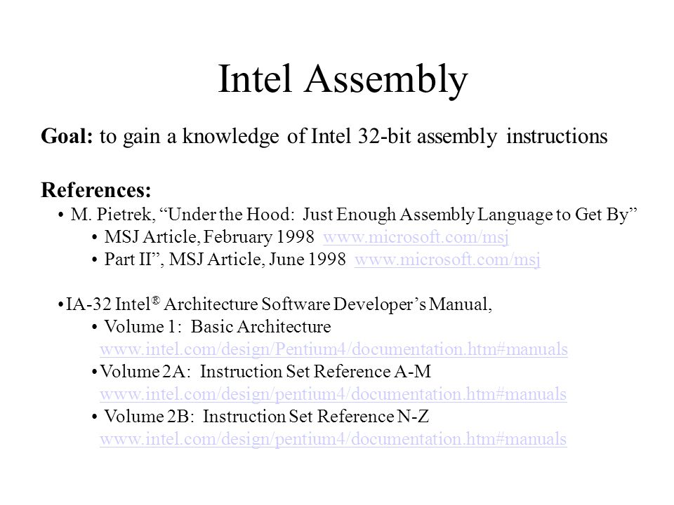 Goal: to gain a knowledge of Intel 32-bit assembly instructions References: M.