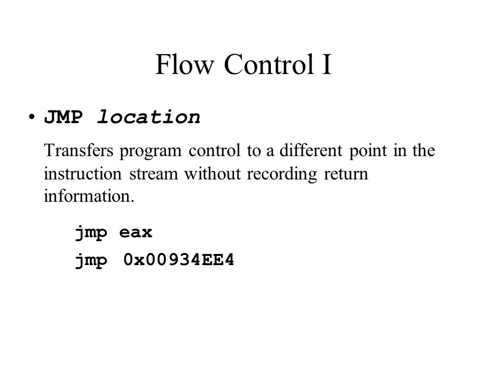 JMP location Transfers program control to a different point in the instruction stream without recording return information.