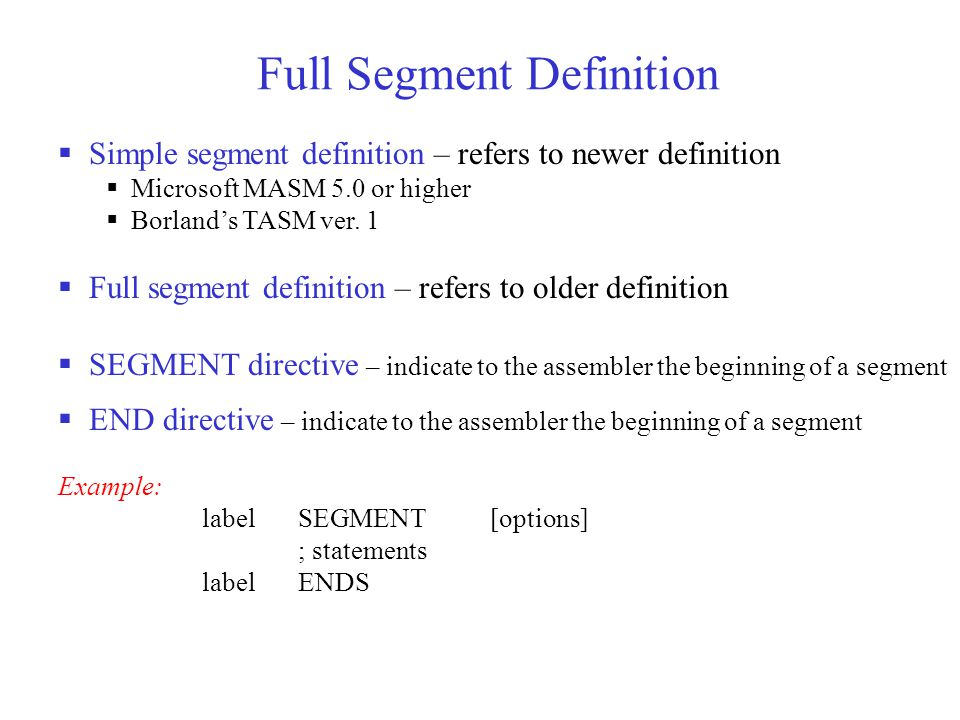 Full Segment Definition  Simple segment definition – refers to newer definition  Microsoft MASM 5.0 or higher  Borland's TASM ver.