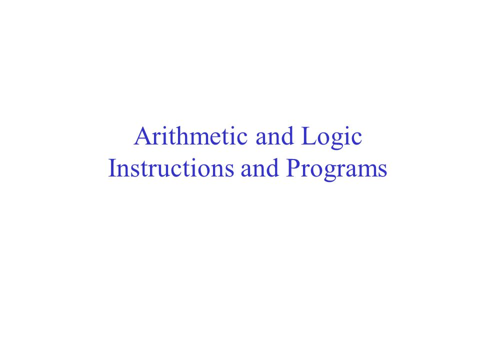 Arithmetic and Logic Instructions and Programs