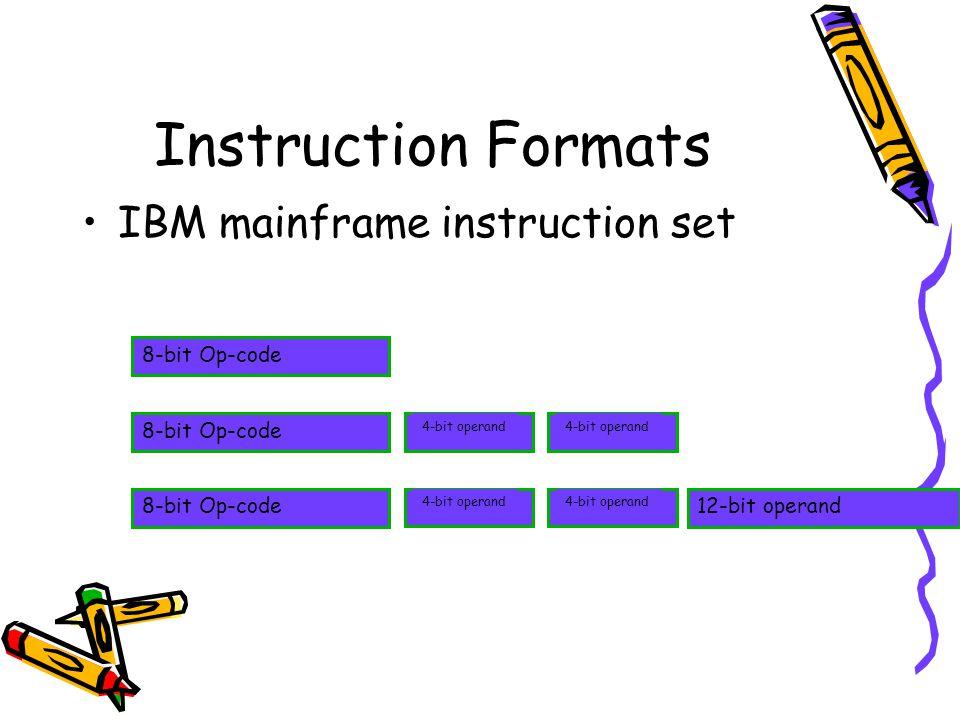 Instruction Formats IBM mainframe instruction set 8-bit Op-code 12-bit operand 4-bit operand