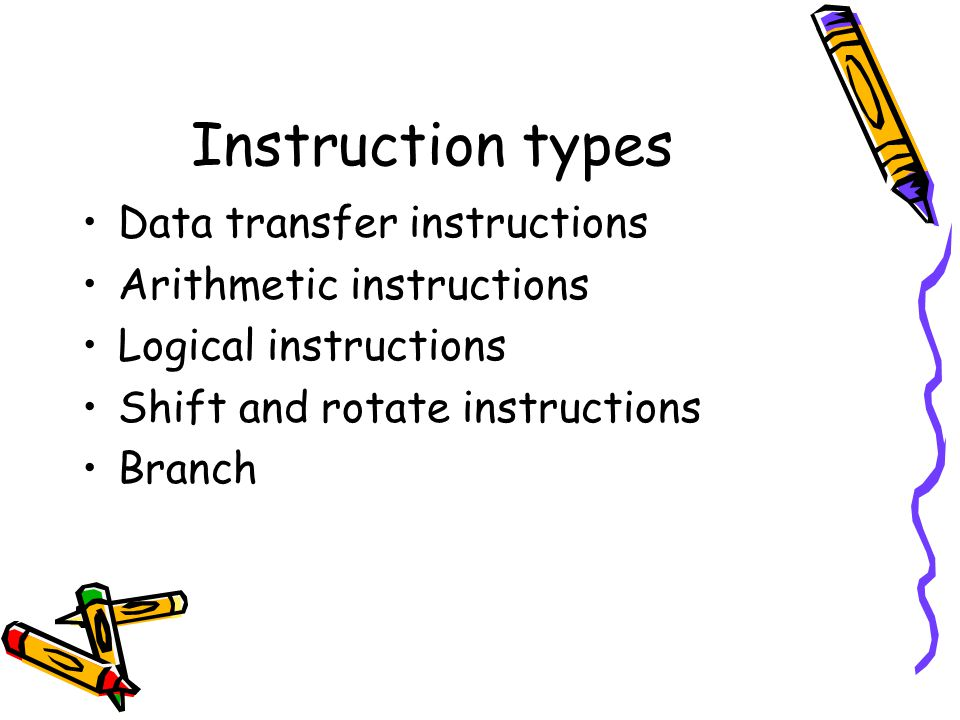 Instruction types Data transfer instructions Arithmetic instructions Logical instructions Shift and rotate instructions Branch