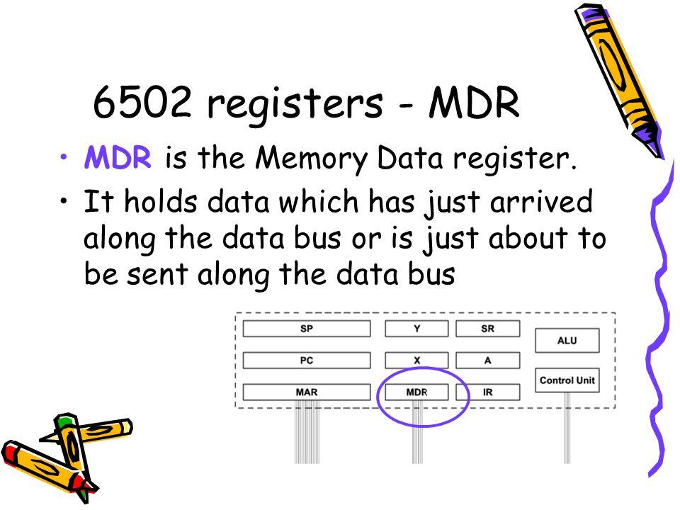 6502 registers - MDR MDR is the Memory Data register.