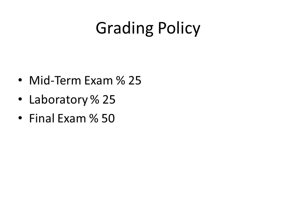 Grading Policy Mid-Term Exam % 25 Laboratory % 25 Final Exam % 50