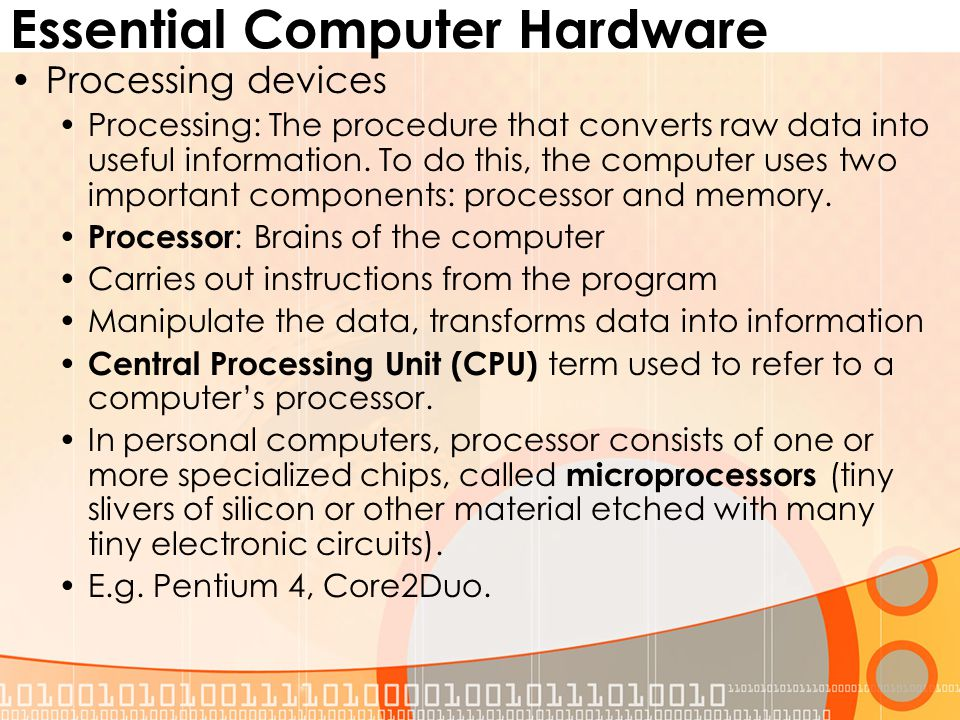 Essential Computer Hardware Processing devices Processing: The procedure that converts raw data into useful information.