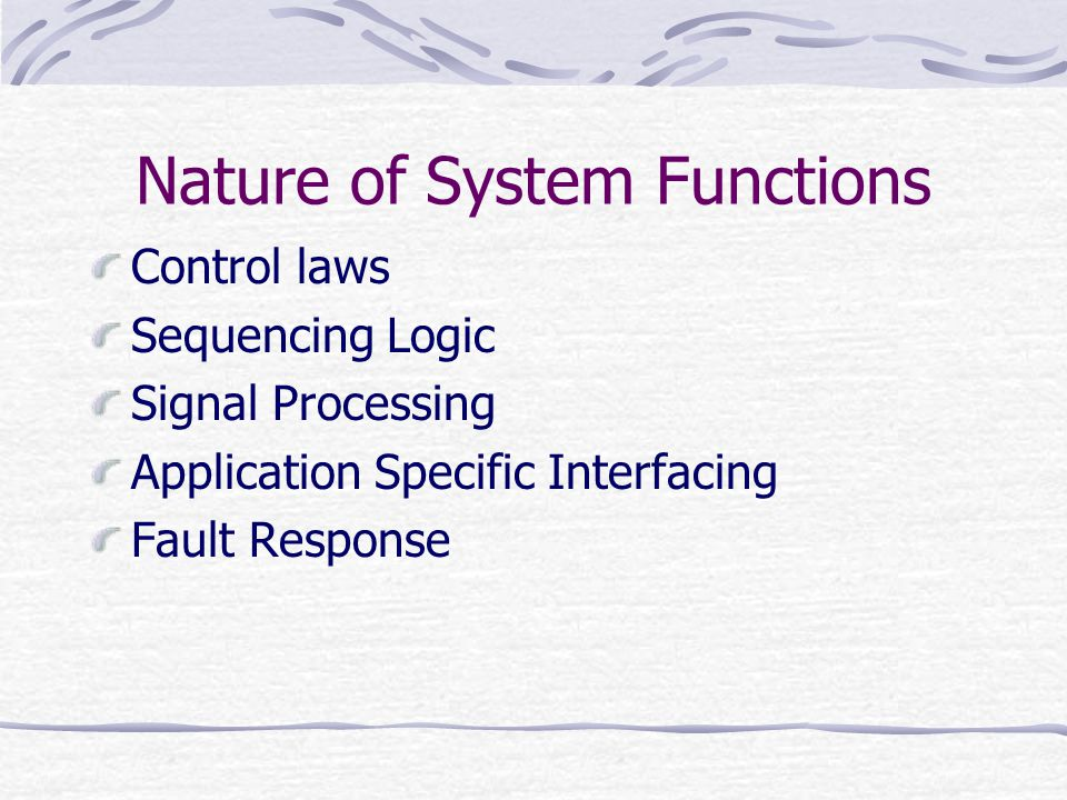 Types of Embedded System Similar to General Computing PDA, Video games, Set-top boxes, automatic teller machine Control Systems Feed-back control of real time systems Vehicle engines, flight control, nuclear reactors Signal Processing Radar, Sonar, DVD players Communication and Networking Cellular phones, Internet appliances