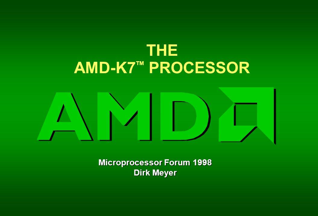 THE AMD-K7 TM PROCESSOR Microprocessor Forum 1998 Dirk Meyer