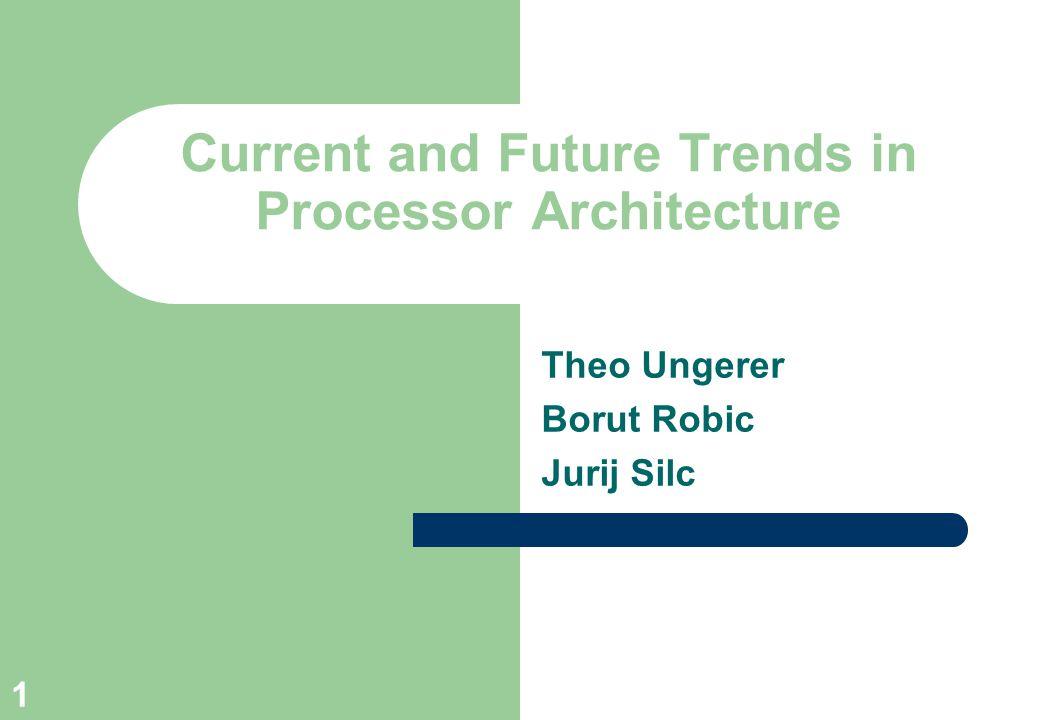 1 Current and Future Trends in Processor Architecture Theo Ungerer Borut Robic Jurij Silc