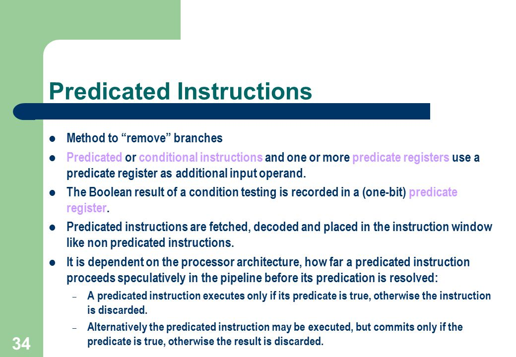 """34 Predicated Instructions Method to """"remove"""" branches Predicated or conditional instructions and one or more predicate registers use a predicate regi"""