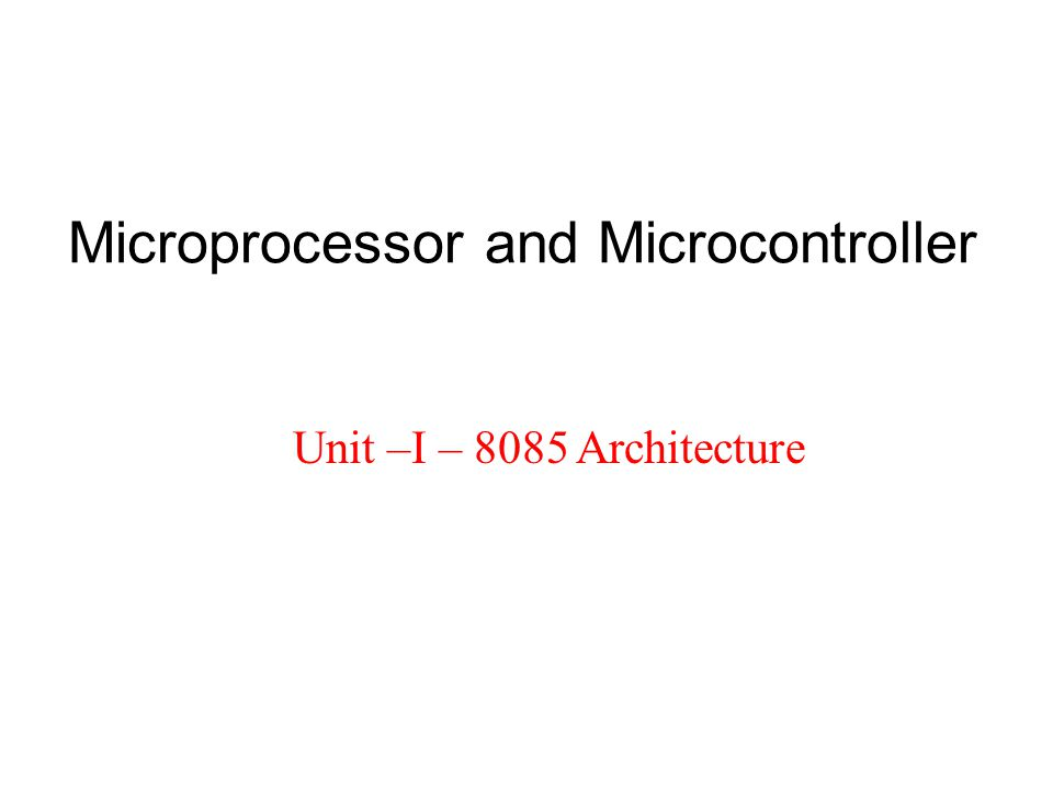 Microprocessor and Microcontroller Unit –I – 8085 Architecture
