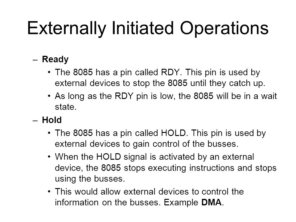 Externally Initiated Operations –Ready The 8085 has a pin called RDY.