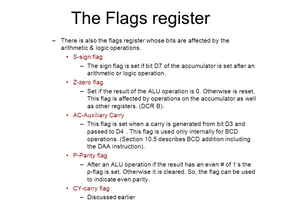 The Flags register –There is also the flags register whose bits are affected by the arithmetic & logic operations.