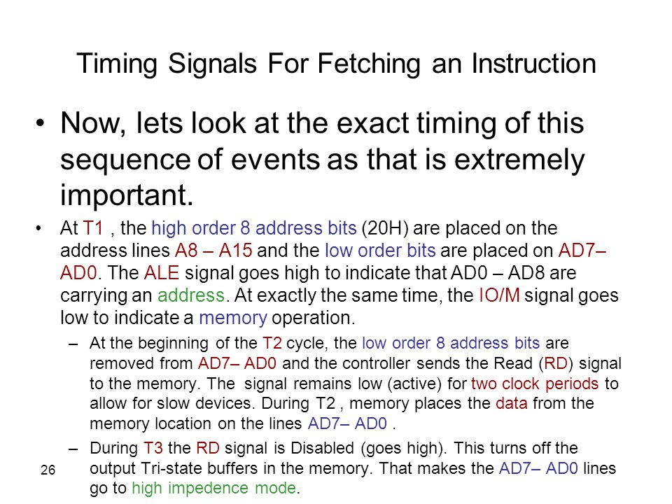 26 Timing Signals For Fetching an Instruction Now, lets look at the exact timing of this sequence of events as that is extremely important.