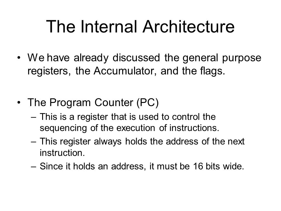 The Internal Architecture We have already discussed the general purpose registers, the Accumulator, and the flags.