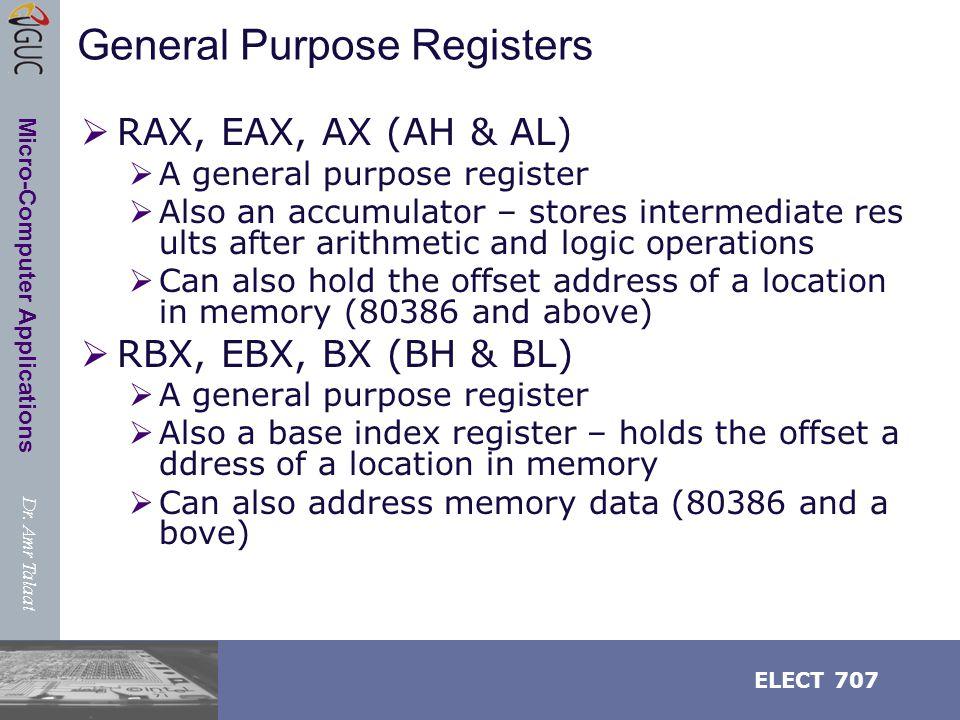 Dr. Amr Talaat ELECT 707 Micro-Computer Applications General Purpose Registers  RAX, EAX, AX (AH & AL)  A general purpose register  Also an accumul