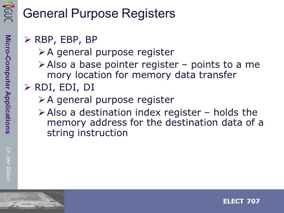 Dr. Amr Talaat ELECT 707 Micro-Computer Applications General Purpose Registers  RBP, EBP, BP  A general purpose register  Also a base pointer regis