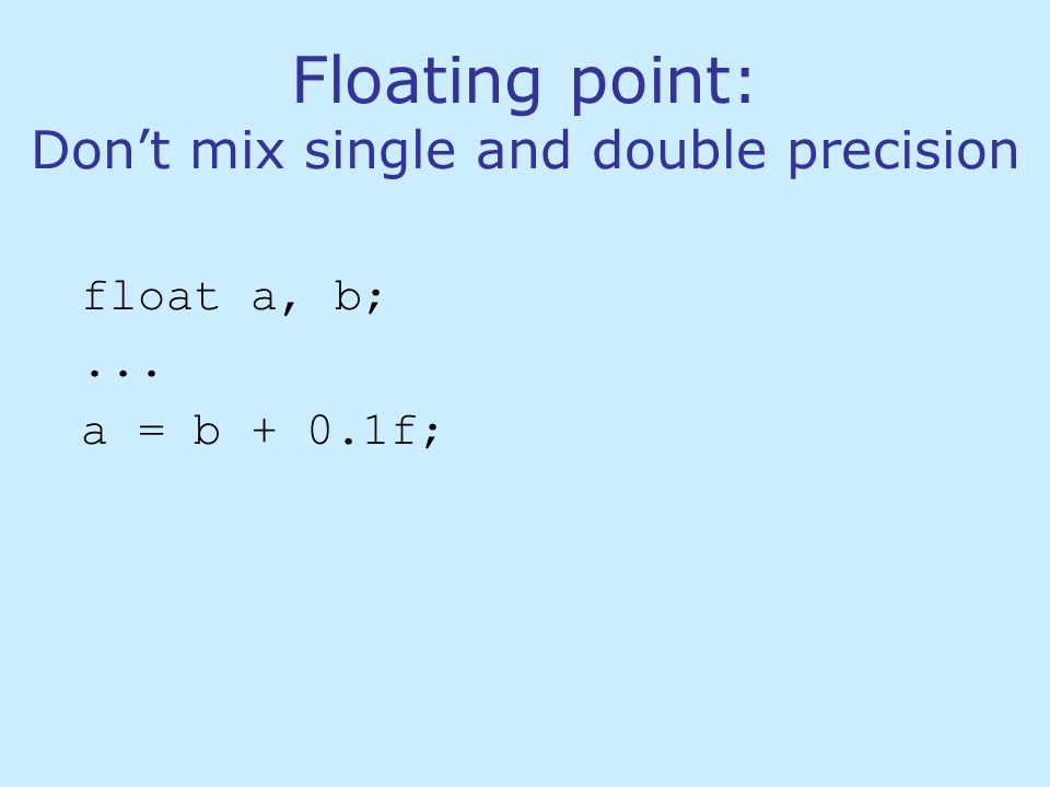 Floating point: Don't mix single and double precision float a, b;...