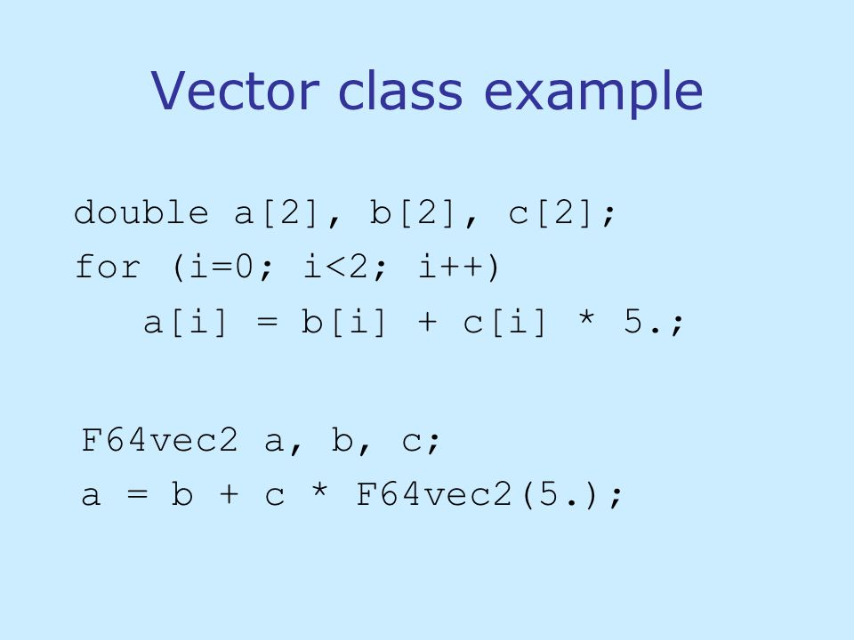 Automatic vectorization Advantages: The compiler does all the work Disadvantages: Can only optimize easily recognizable structures Compiler doesn't know if data size is divisible by vector size Compiler doesn't know which loops run many or few times Programmer must insert #pragmas to tell which pointers are aligned, etc.