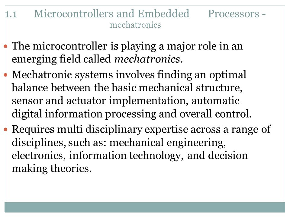 The microcontroller is playing a major role in an emerging field called mechatronics.