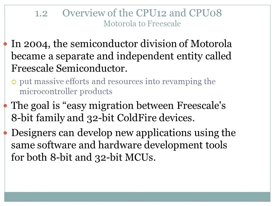In 2004, the semiconductor division of Motorola became a separate and independent entity called Freescale Semiconductor.