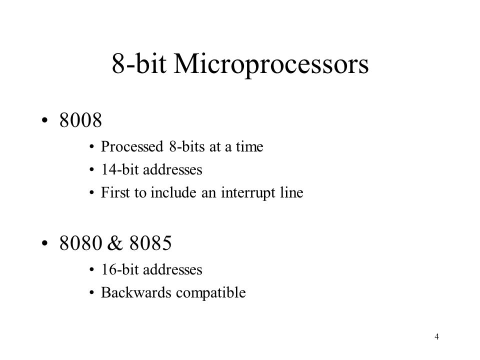 4 8-bit Microprocessors 8008 Processed 8-bits at a time 14-bit addresses First to include an interrupt line 8080 & 8085 16-bit addresses Backwards compatible