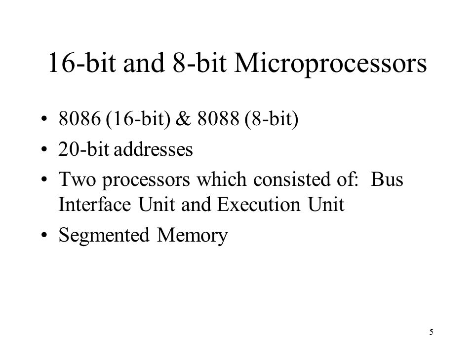 5 16-bit and 8-bit Microprocessors 8086 (16-bit) & 8088 (8-bit) 20-bit addresses Two processors which consisted of: Bus Interface Unit and Execution U