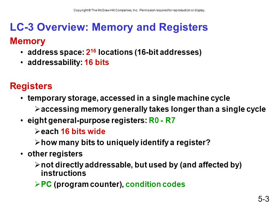 Copyright © The McGraw-Hill Companies, Inc. Permission required for reproduction or display. 5-3 LC-3 Overview: Memory and Registers Memory address sp