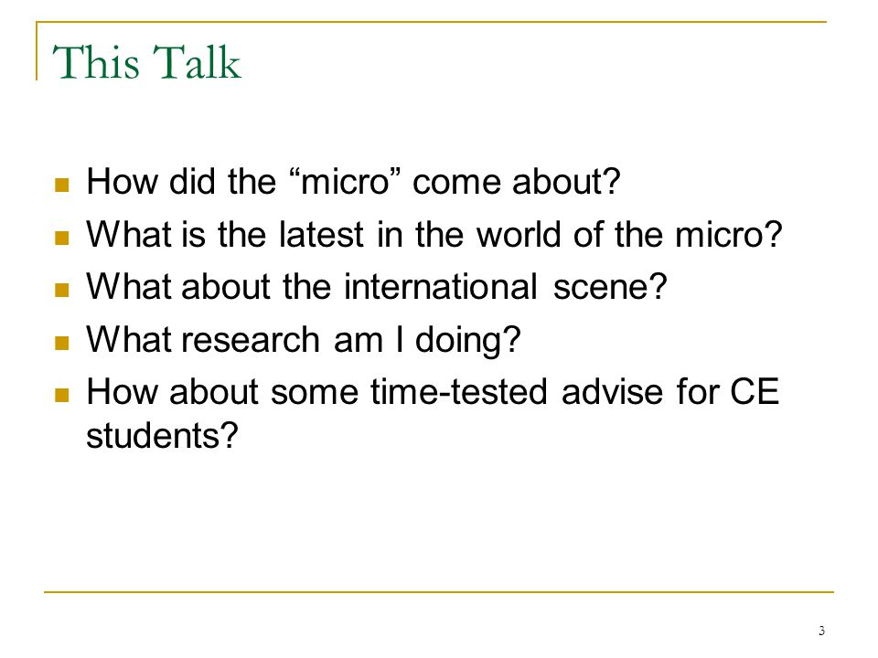 3 This Talk How did the micro come about. What is the latest in the world of the micro.