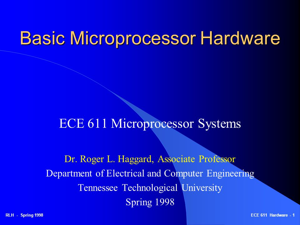 RLH - Spring 1998ECE 611 Hardware - 1 Basic Microprocessor Hardware ECE 611 Microprocessor Systems Dr.
