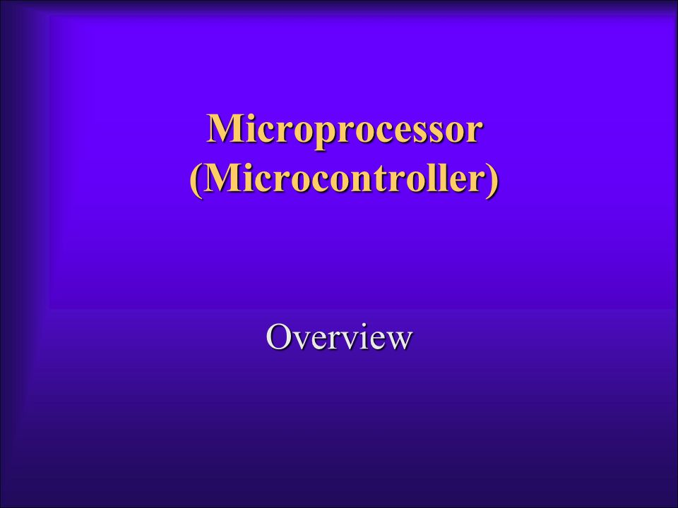 Microprocessor (Microcontroller) Overview